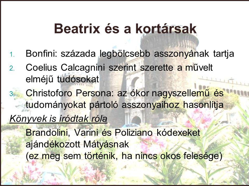 Beatrix és a kortársak Bonfini: százada legbölcsebb asszonyának tartja