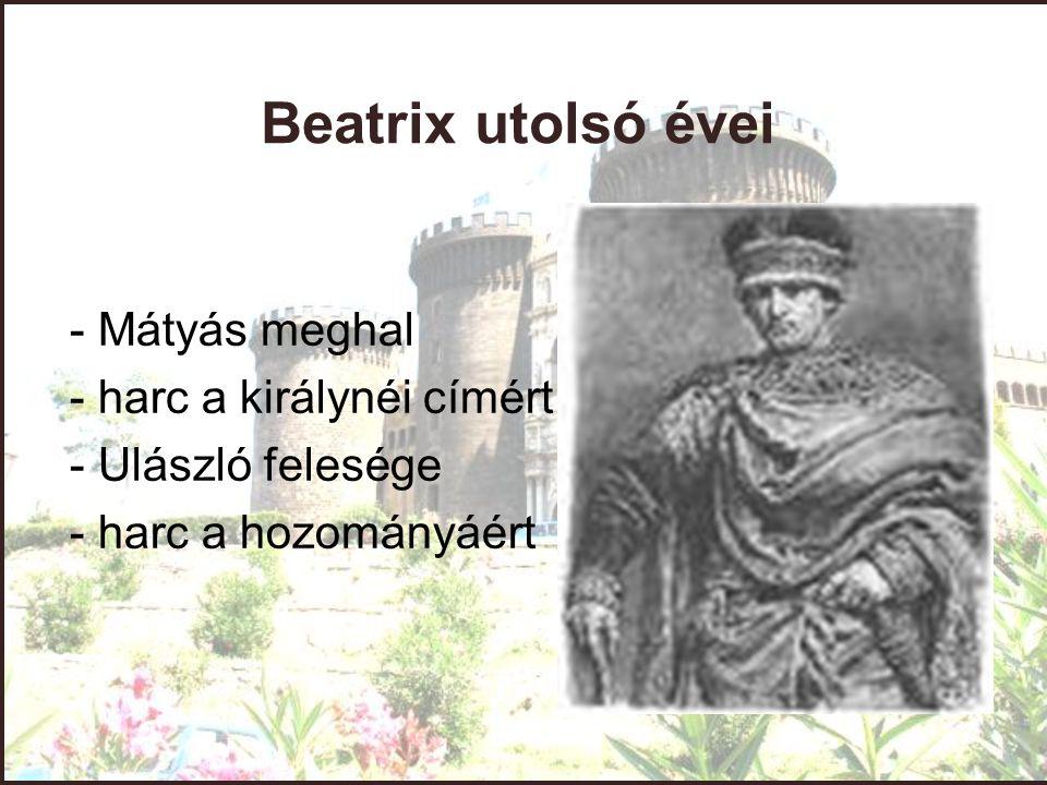 Beatrix utolsó évei - Mátyás meghal - harc a királynéi címért