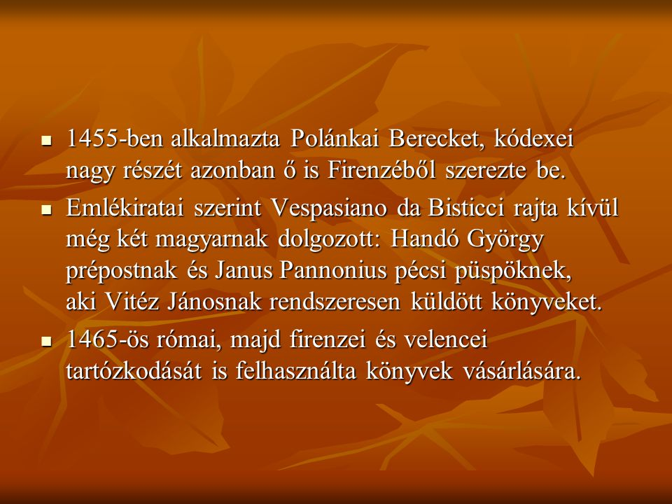 1455-ben alkalmazta Polánkai Berecket, kódexei nagy részét azonban ő is Firenzéből szerezte be.