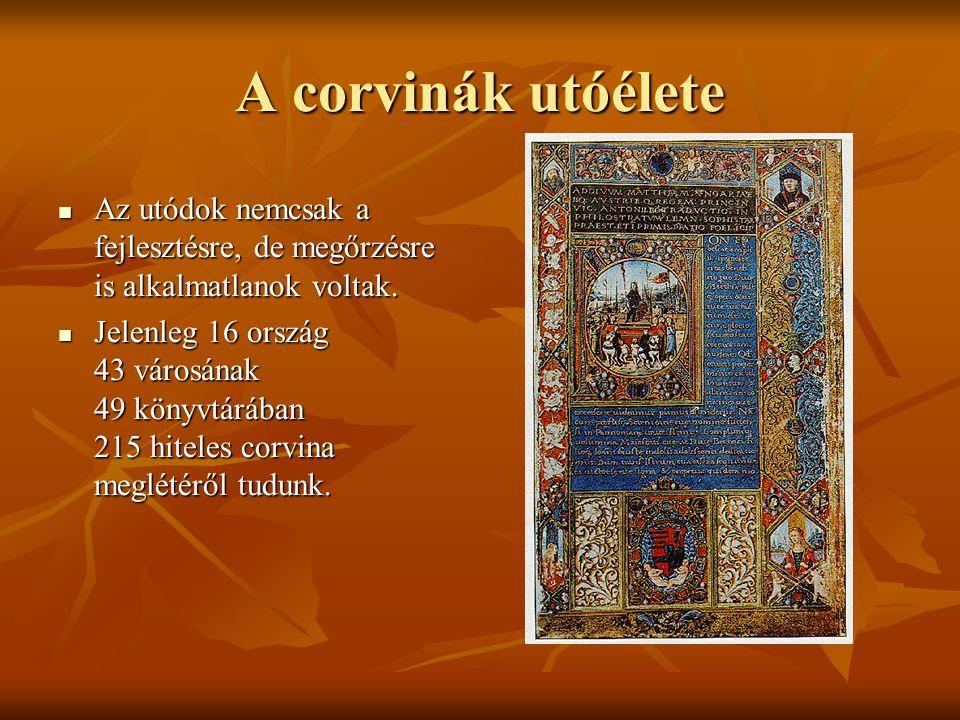 A corvinák utóélete Az utódok nemcsak a fejlesztésre, de megőrzésre is alkalmatlanok voltak.