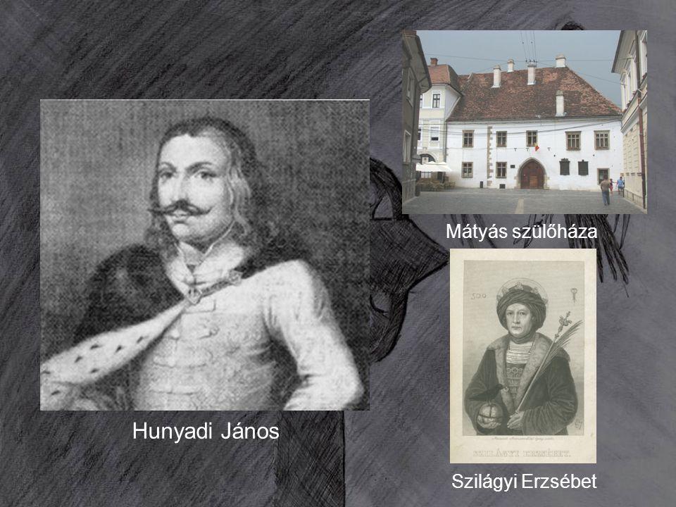 Mátyás szülőháza Hunyadi János Szilágyi Erzsébet
