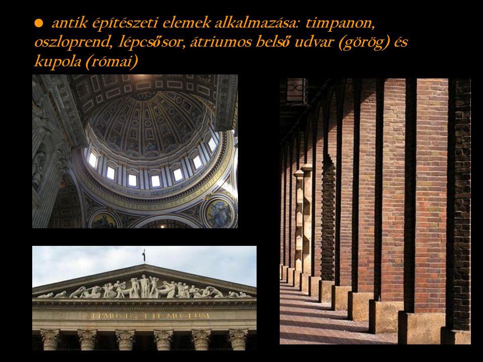 antik építészeti elemek alkalmazása: timpanon, oszloprend, lépcsősor, átriumos belső udvar (görög) és kupola (római)