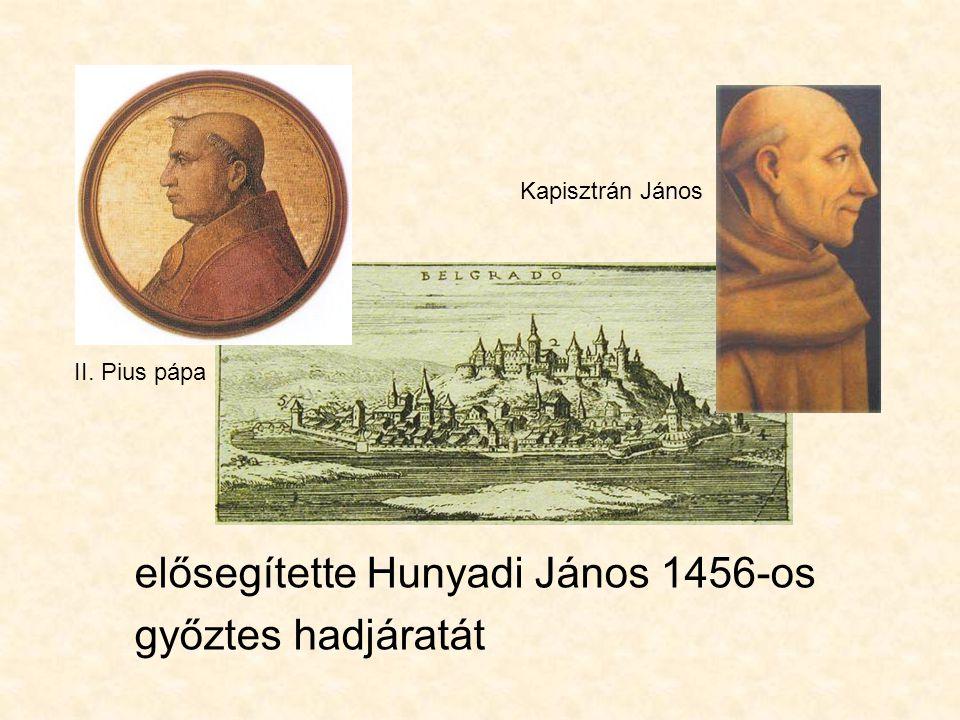 elősegítette Hunyadi János 1456-os győztes hadjáratát