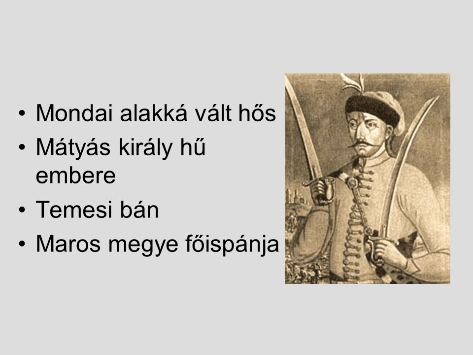 Mondai alakká vált hős Mátyás király hű embere Temesi bán Maros megye főispánja