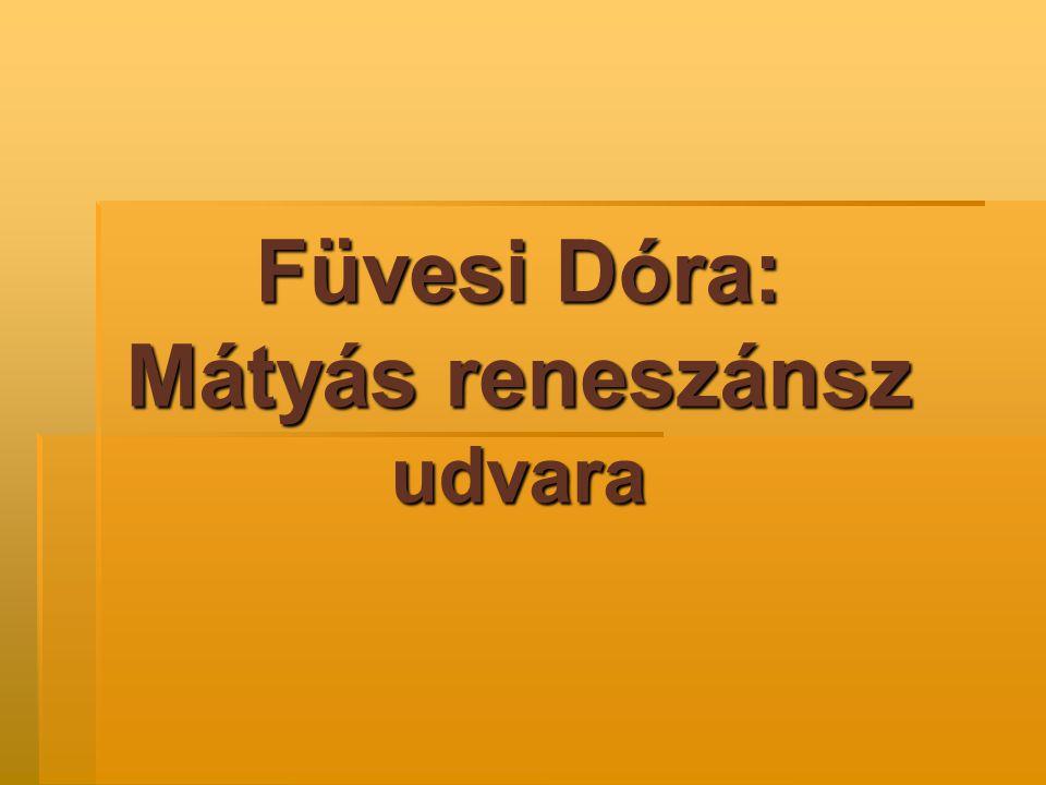Füvesi Dóra: Mátyás reneszánsz udvara