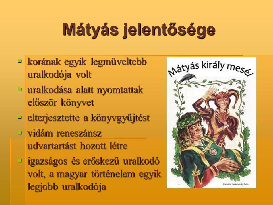 Mátyás jelentősége korának egyik legműveltebb uralkodója volt
