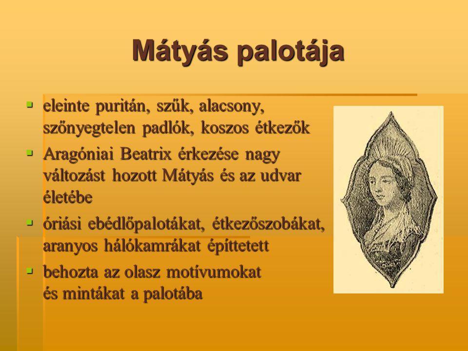Mátyás palotája eleinte puritán, szűk, alacsony, szőnyegtelen padlók, koszos étkezők.