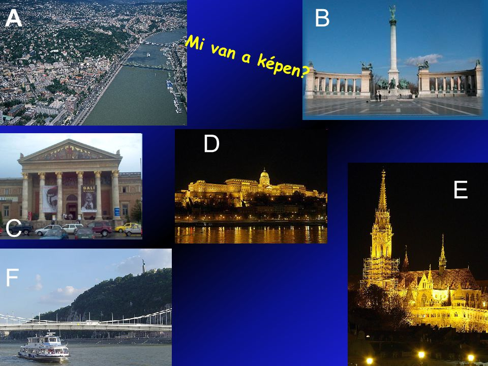 A B Mi van a képen D E C F