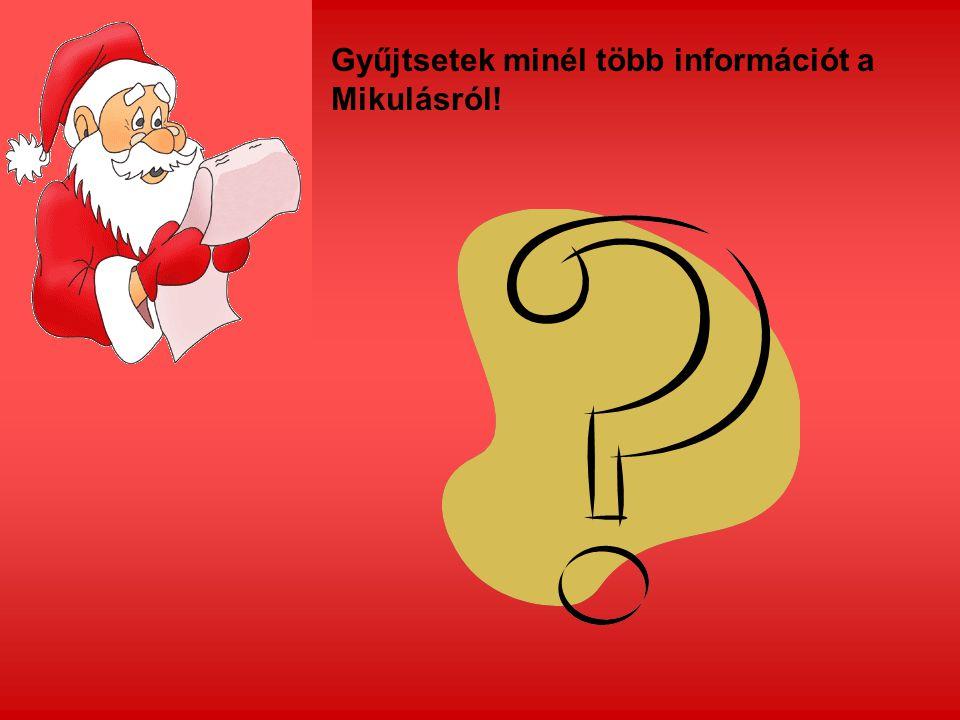 Gyűjtsetek minél több információt a Mikulásról!