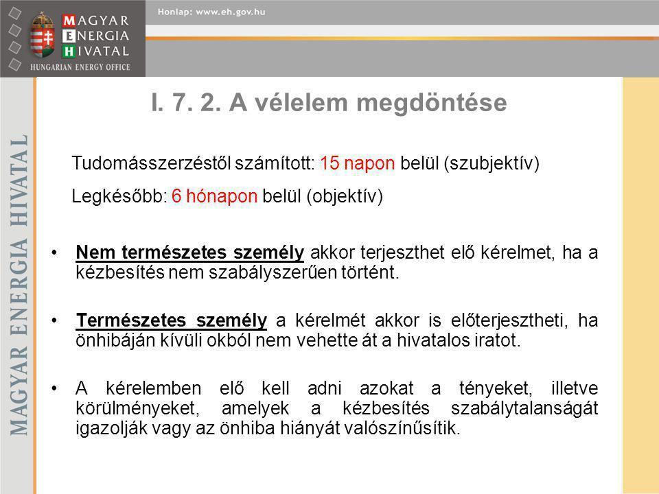 I. 7. 2. A vélelem megdöntése Tudomásszerzéstől számított: 15 napon belül (szubjektív) Legkésőbb: 6 hónapon belül (objektív)