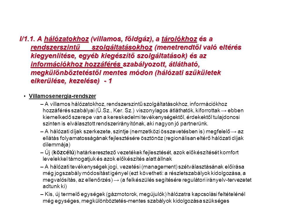 I/1.1. A hálózatokhoz (villamos, földgáz), a tárolókhoz és a rendszerszintű szolgáltatásokhoz (menetrendtől való eltérés kiegyenlítése, egyéb kiegészítő szolgáltatások) és az információkhoz hozzáférés szabályozott, átlátható, megkülönböztetéstől mentes módon (hálózati szűkületek elkerülése, kezelése) - 1