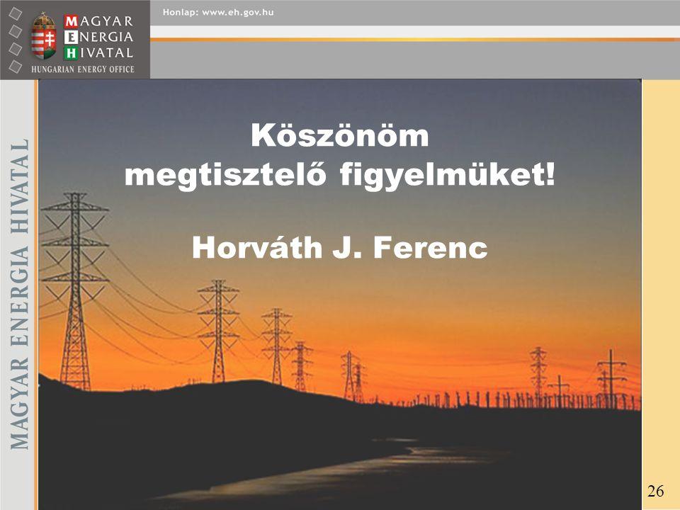 Köszönöm megtisztelő figyelmüket! Horváth J. Ferenc