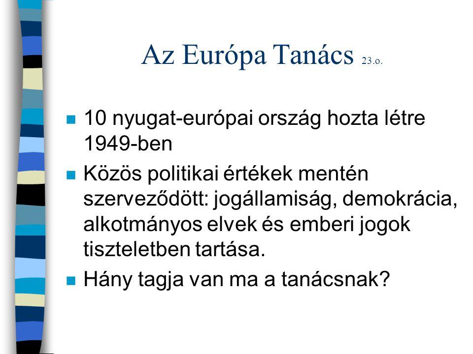 Az Európa Tanács 23.o. 10 nyugat-európai ország hozta létre 1949-ben