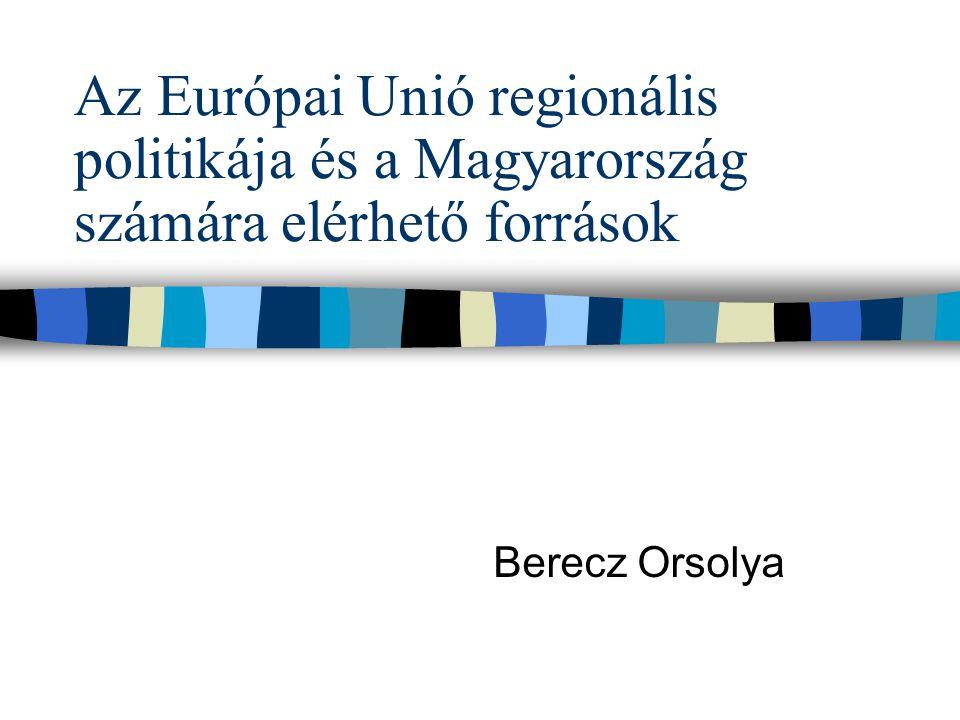 Az Európai Unió regionális politikája és a Magyarország számára elérhető források