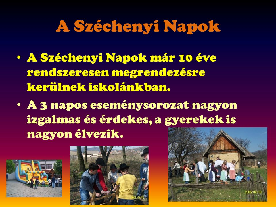 A Széchenyi Napok A Széchenyi Napok már 10 éve rendszeresen megrendezésre kerülnek iskolánkban.