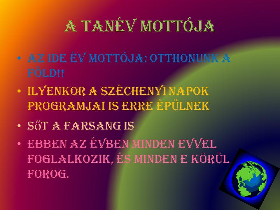 A Tanév mottója Az ide év mottója: Otthonunk a Föld!!