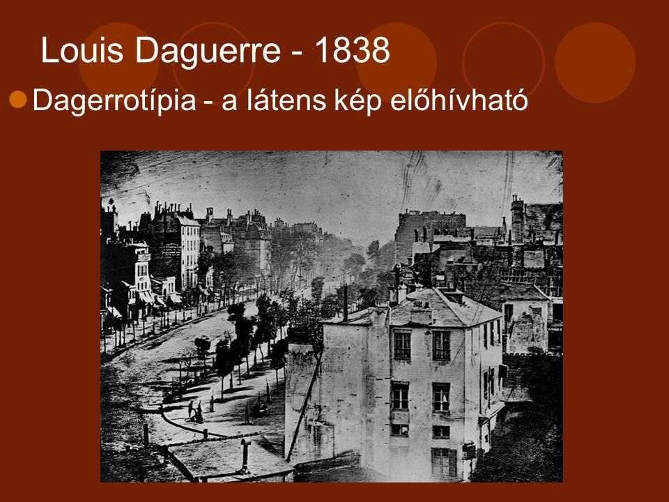 Louis Daguerre - 1838 Dagerrotípia - a látens kép előhívható