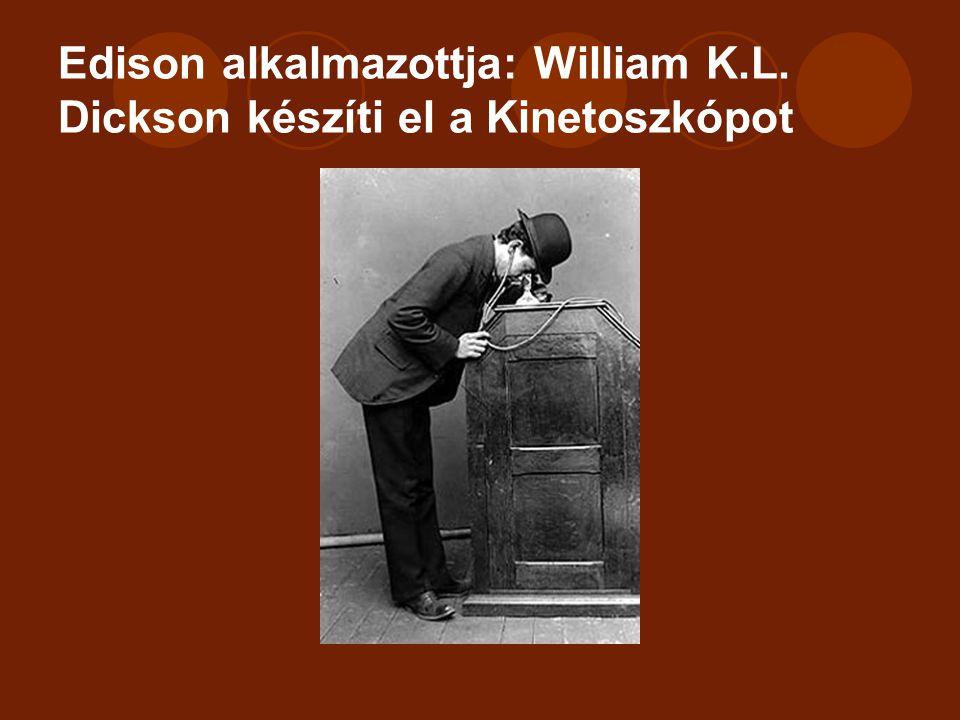Edison alkalmazottja: William K.L. Dickson készíti el a Kinetoszkópot