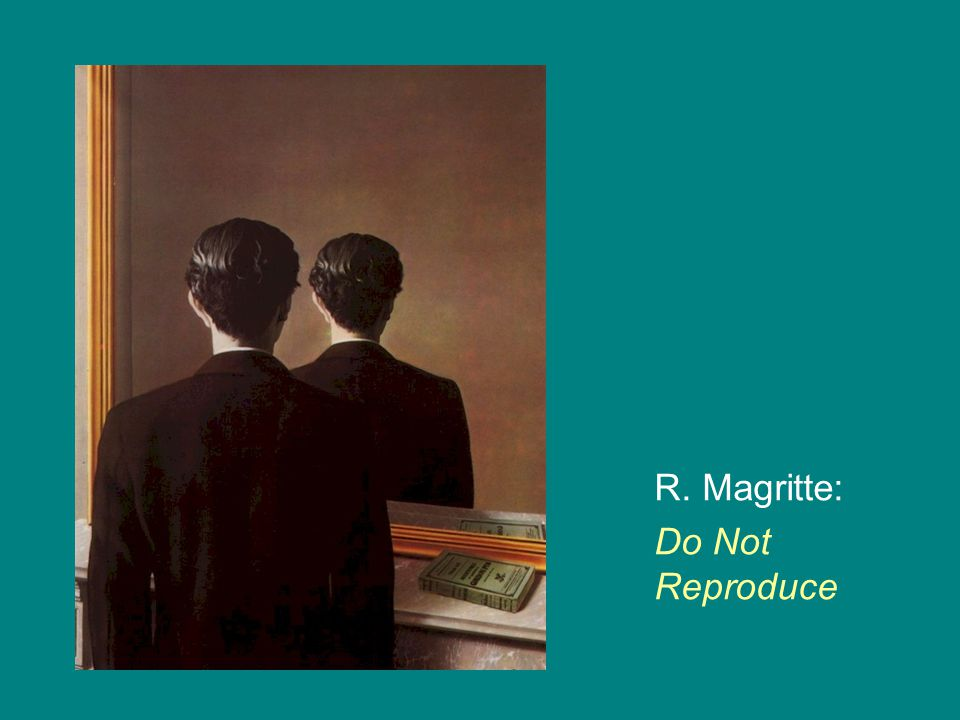 R. Magritte: Do Not Reproduce