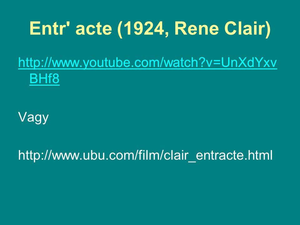 Entr acte (1924, Rene Clair) http://www.youtube.com/watch v=UnXdYxvBHf8.