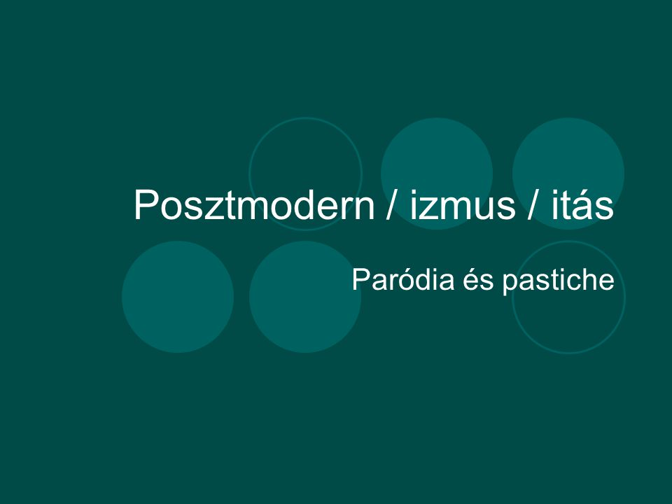 Posztmodern / izmus / itás