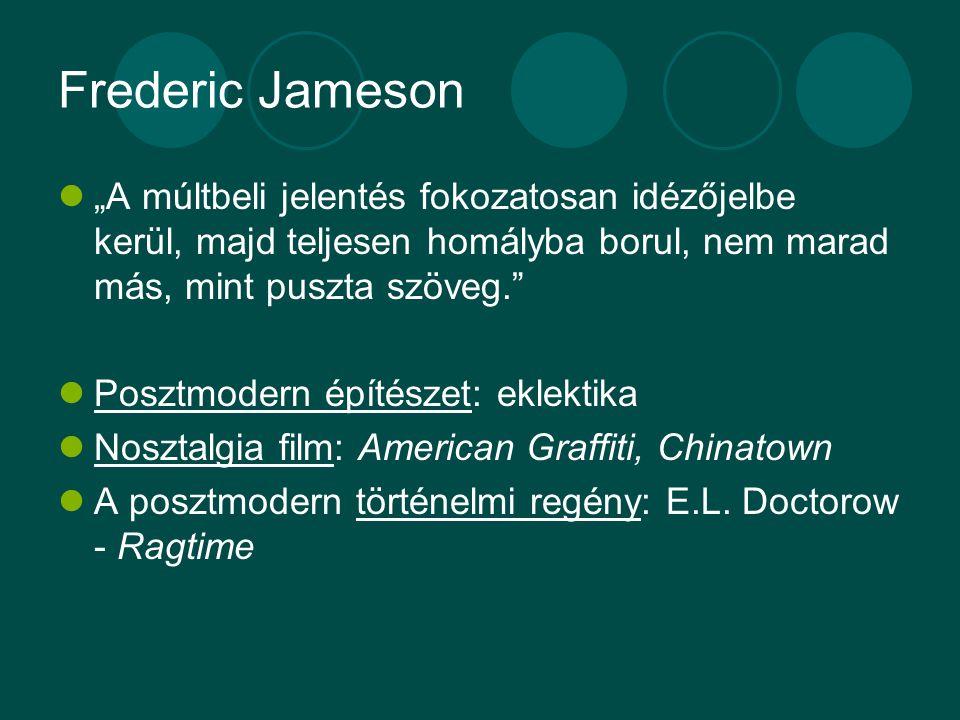 """Frederic Jameson """"A múltbeli jelentés fokozatosan idézőjelbe kerül, majd teljesen homályba borul, nem marad más, mint puszta szöveg."""