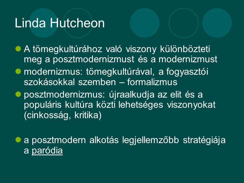 Linda Hutcheon A tömegkultúrához való viszony különbözteti meg a posztmodernizmust és a modernizmust.