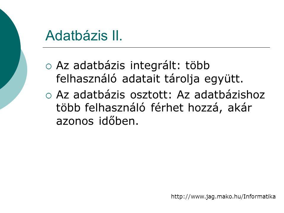 Adatbázis II. Az adatbázis integrált: több felhasználó adatait tárolja együtt.