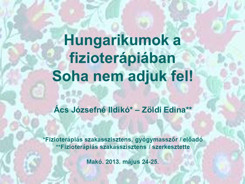 Hungarikumok a fizioterápiában Soha nem adjuk fel!