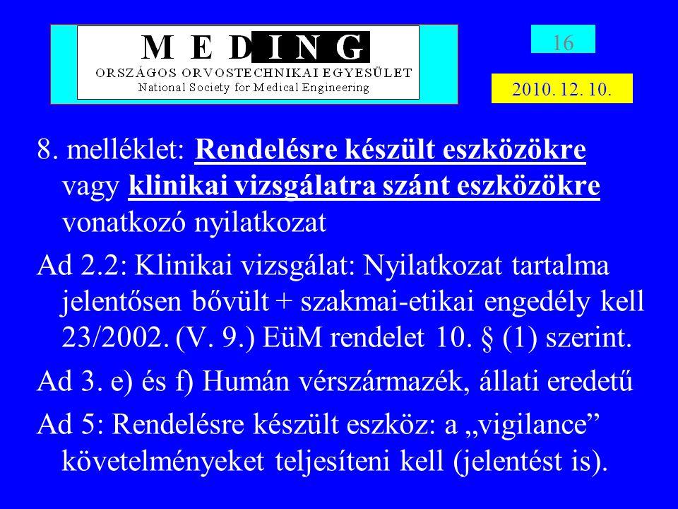 8. melléklet: Rendelésre készült eszközökre vagy klinikai vizsgálatra szánt eszközökre vonatkozó nyilatkozat