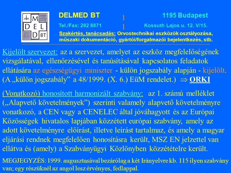 """Kijelölt szervezet: az a szervezet, amelyet az eszköz megfelelőségének vizsgálatával, ellenőrzésével és tanúsításával kapcsolatos feladatok ellátására az egészségügyi miniszter - külön jogszabály alapján - kijelölt. (A """"külön jogszabály a 48/1999. (X. 6.) EüM rendelet.)  ORKI"""