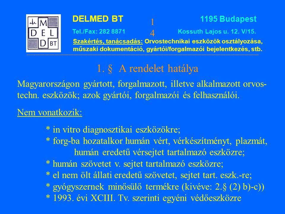 1. § A rendelet hatálya Magyarországon gyártott, forgalmazott, illetve alkalmazott orvos-techn. eszközök; azok gyártói, forgalmazói és felhasználói.