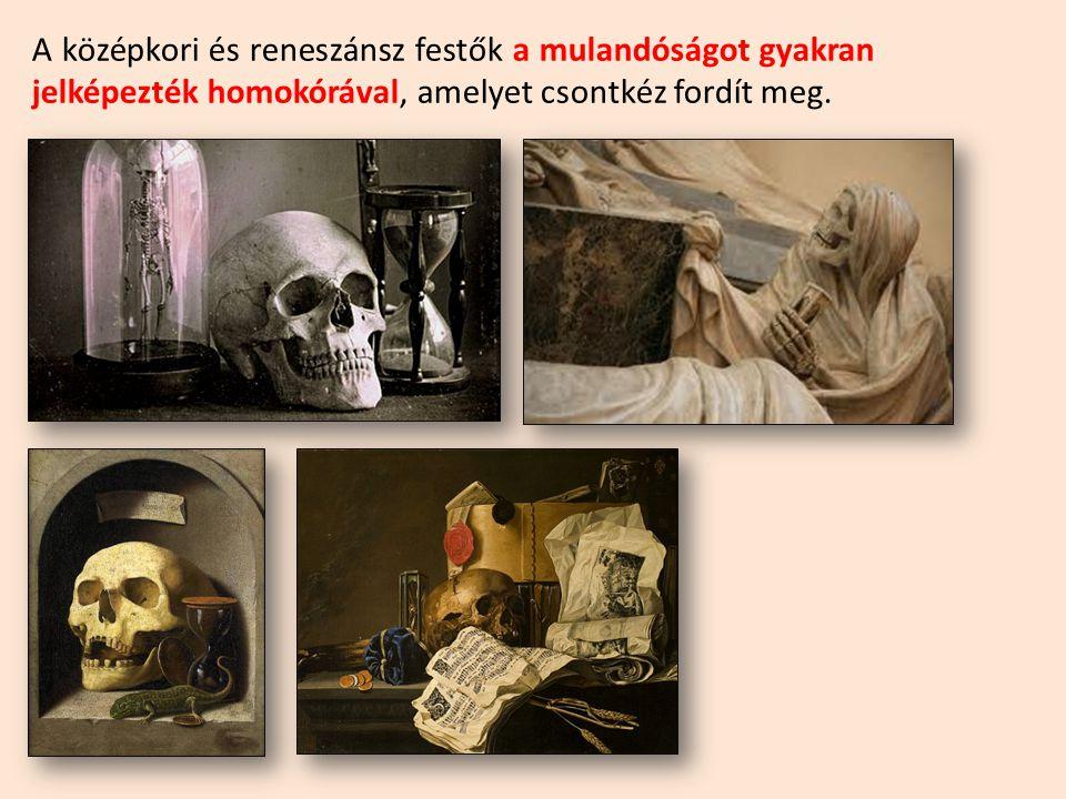 A középkori és reneszánsz festők a mulandóságot gyakran jelképezték homokórával, amelyet csontkéz fordít meg.