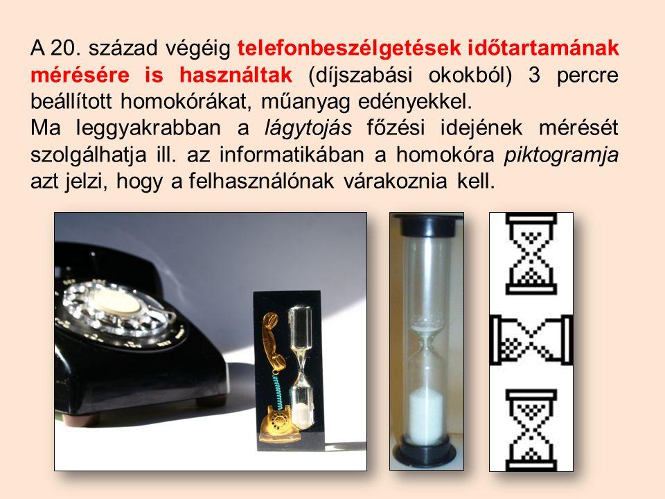 A 20. század végéig telefonbeszélgetések időtartamának mérésére is használtak (díjszabási okokból) 3 percre beállított homokórákat, műanyag edényekkel.