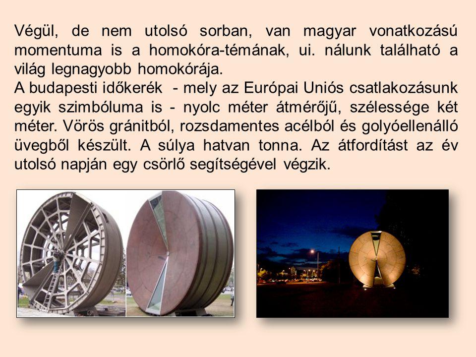 Végül, de nem utolsó sorban, van magyar vonatkozású momentuma is a homokóra-témának, ui. nálunk található a világ legnagyobb homokórája.