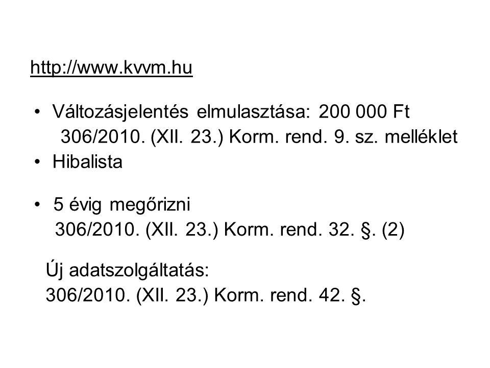 http://www.kvvm.hu Változásjelentés elmulasztása: 200 000 Ft. 306/2010. (XII. 23.) Korm. rend. 9. sz. melléklet.