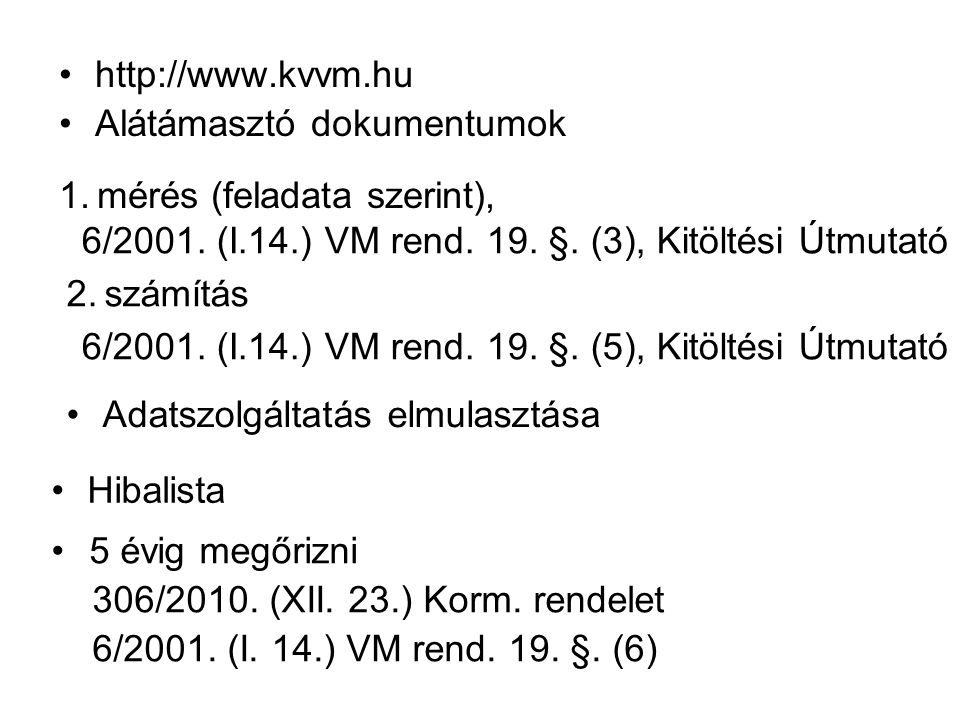 http://www.kvvm.hu Alátámasztó dokumentumok. mérés (feladata szerint), 6/2001. (I.14.) VM rend. 19. §. (3), Kitöltési Útmutató.