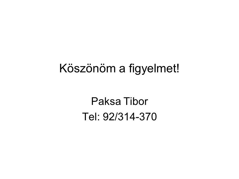 Köszönöm a figyelmet! Paksa Tibor Tel: 92/314-370