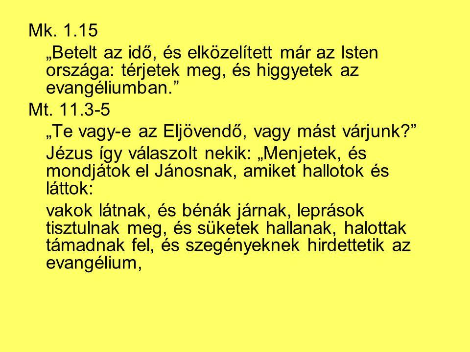 """Mk. 1.15 """"Betelt az idő, és elközelített már az Isten országa: térjetek meg, és higgyetek az evangéliumban."""