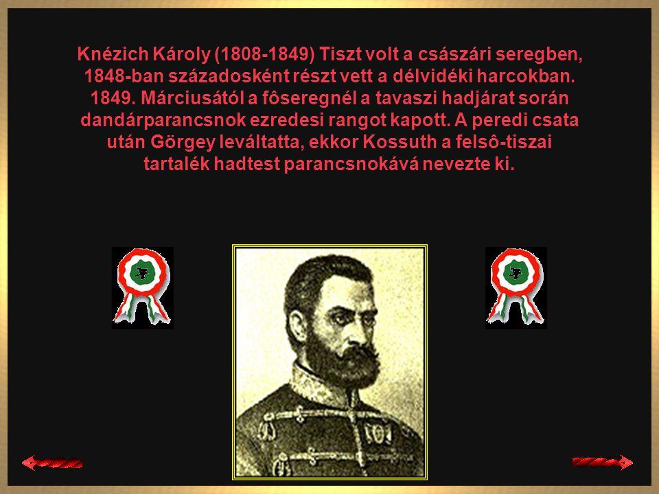 Knézich Károly (1808-1849) Tiszt volt a császári seregben, 1848-ban századosként részt vett a délvidéki harcokban.