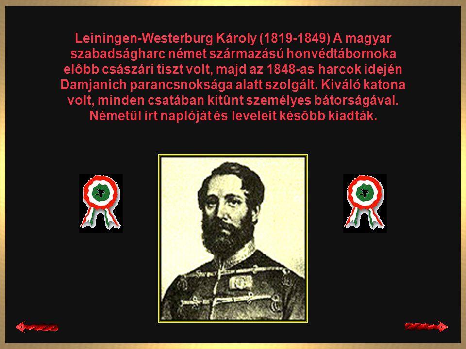 Leiningen-Westerburg Károly (1819-1849) A magyar szabadságharc német származású honvédtábornoka elôbb császári tiszt volt, majd az 1848-as harcok idején Damjanich parancsnoksága alatt szolgált.