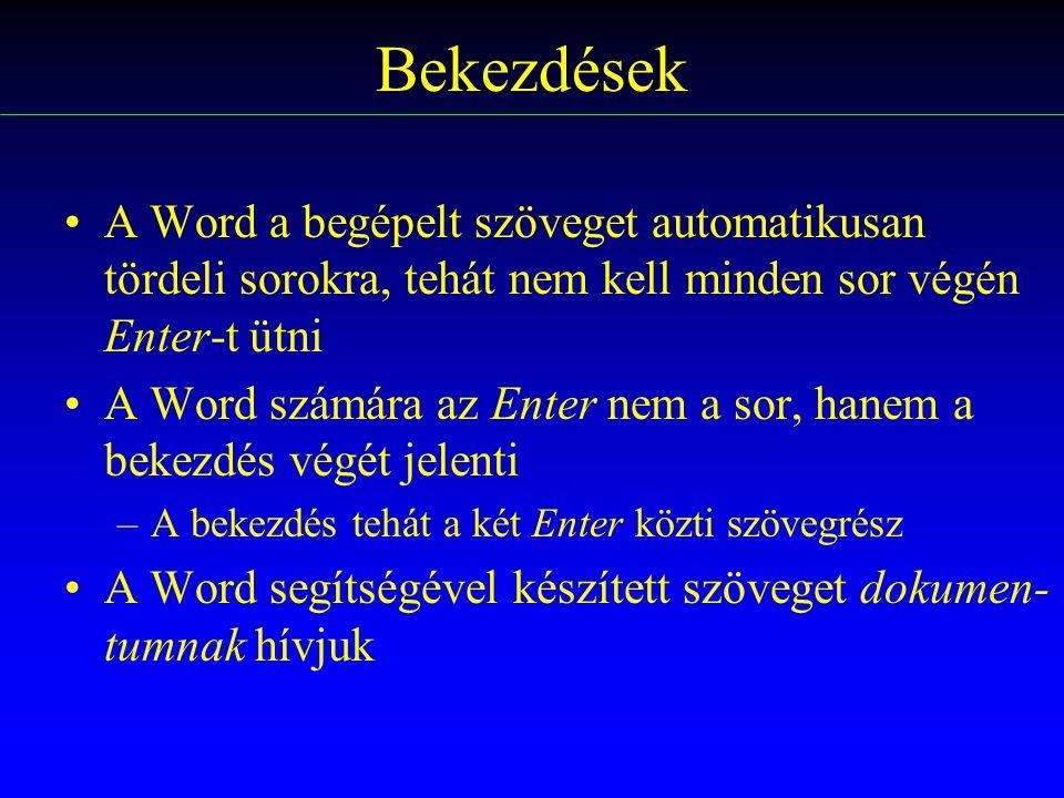 Bekezdések A Word a begépelt szöveget automatikusan tördeli sorokra, tehát nem kell minden sor végén Enter-t ütni.