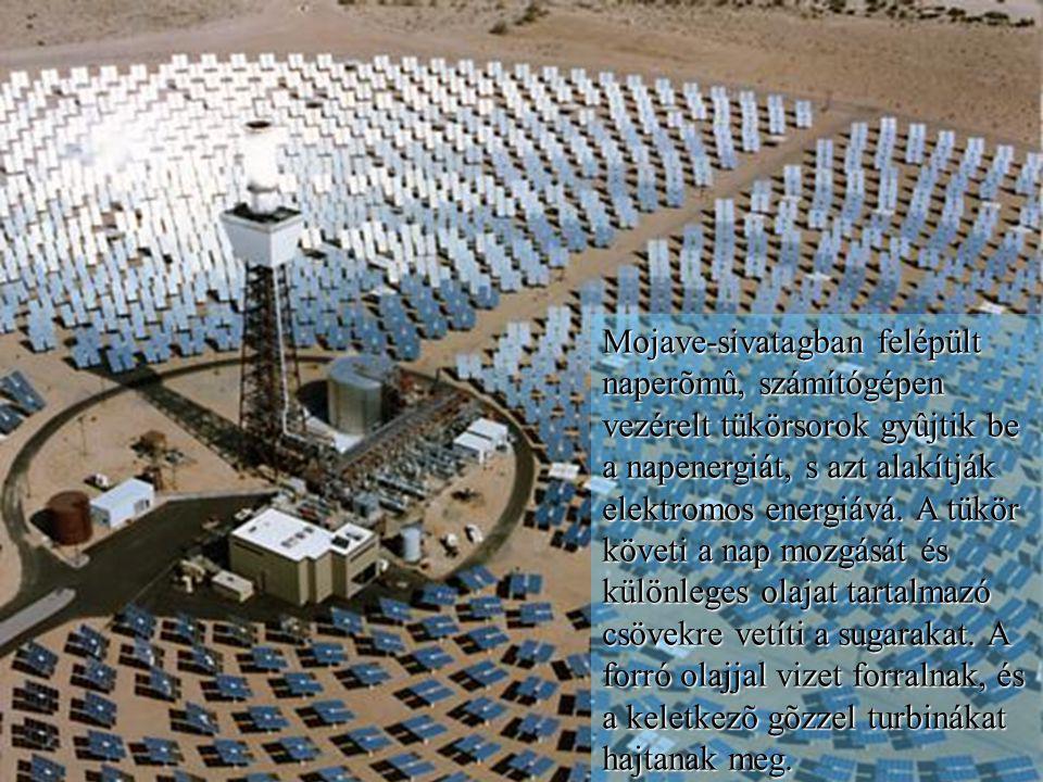 Mojave-sivatagban felépült naperõmû, számítógépen vezérelt tükörsorok gyûjtik be a napenergiát, s azt alakítják elektromos energiává.