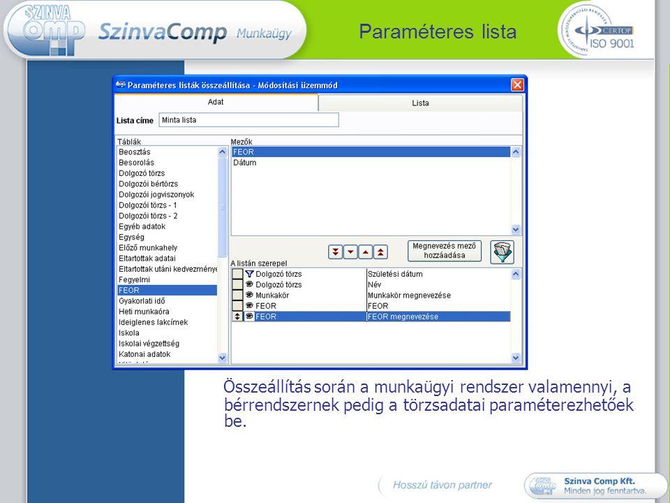 Paraméteres lista Összeállítás során a munkaügyi rendszer valamennyi, a bérrendszernek pedig a törzsadatai paraméterezhetőek be.