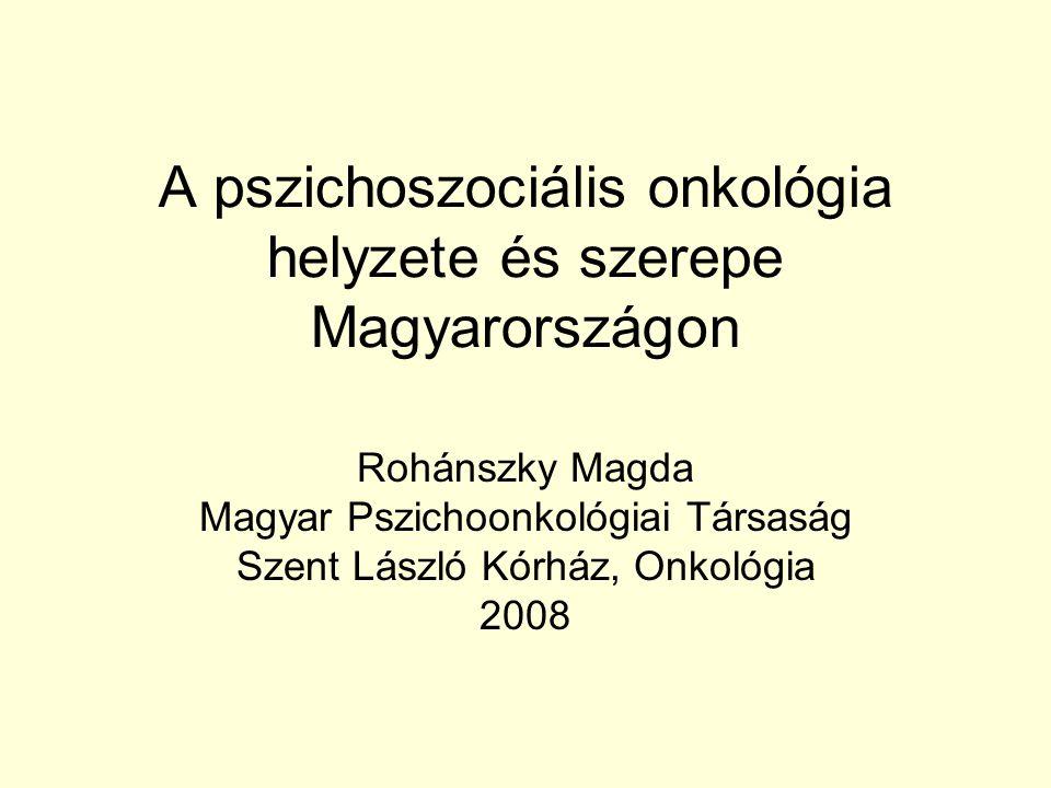 A pszichoszociális onkológia helyzete és szerepe Magyarországon