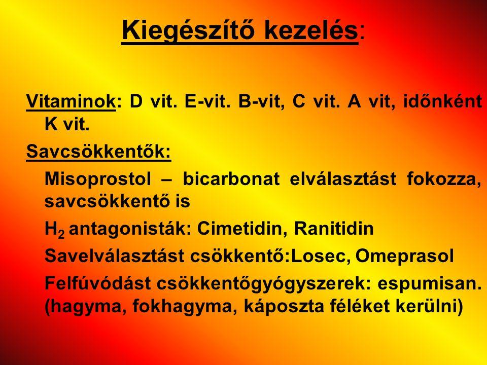 Kiegészítő kezelés: Vitaminok: D vit. E-vit. B-vit, C vit. A vit, időnként K vit. Savcsökkentők: