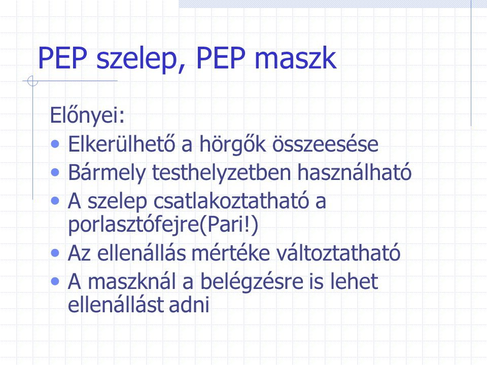 PEP szelep, PEP maszk Előnyei: Elkerülhető a hörgők összeesése