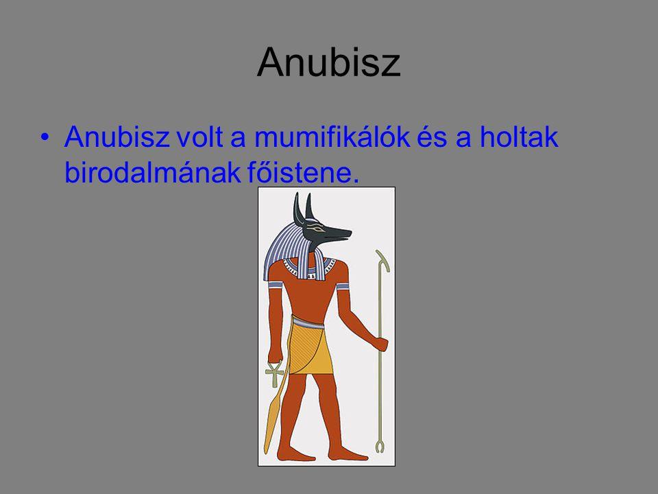 Anubisz Anubisz volt a mumifikálók és a holtak birodalmának főistene.