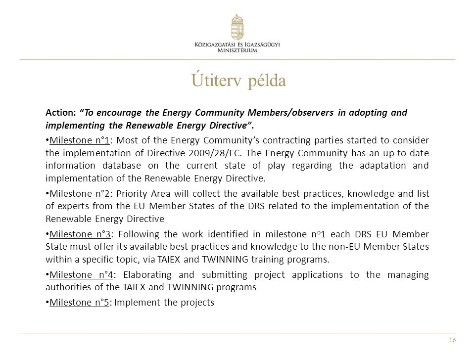 Útiterv példa Action: To encourage the Energy Community Members/observers in adopting and implementing the Renewable Energy Directive .
