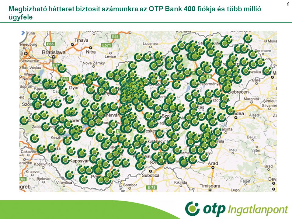 Megbízható hátteret biztosít számunkra az OTP Bank 400 fiókja és több millió ügyfele